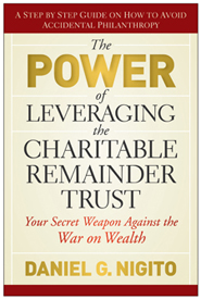 The Power Of Leveraging The Charitable Remainder Trust by Dan Nigito